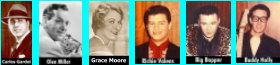 Carlos Gardel - Glen Miller - Grace Moore - Buddy Holly - Ritchie Valens - Big Bopper